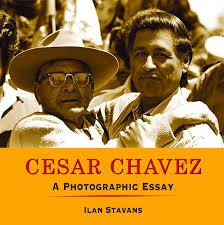 cesar chavez a photographic essay ilan stavans  cesar chavez a photographic essay ilan stavans 9781933693224 com books