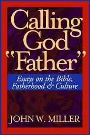 calling god father essays on the bible fatherhood and culture  543741