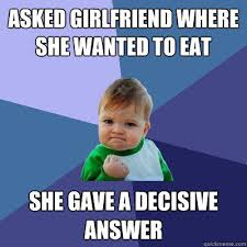 Asked girlfriend where she wanted to eat She gave a decisive ... via Relatably.com