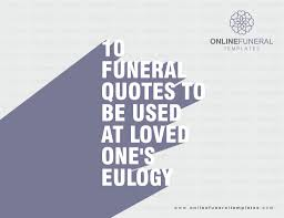 Remembrance Quotes For Loved Ones 100 FUNERAL QUOTES TO BE USED AT LOVED ONE'S EULOGY 77