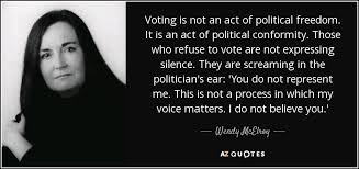 Voting Quotes Extraordinary Wendy McElroy Quote Voting Is Not An Act Of Political Freedom It Is