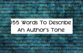 words to describe an author s tone writers write 155 words to describe an author s tone