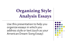 organizing style analysis essays use this presentation to help you  1 organizing style analysis essays use this presentation to help you organize essays in which you address style or text such as your american dream song
