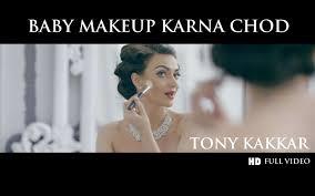hindi song baby makeup karna chod sung by tony kr hindi video