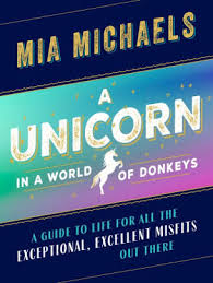 a unicorn in a world of donkeys a guide to life for all the exceptional excellent misfits out there by mia michaels hardcover barnes le