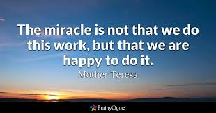 Mother Teresa's Quotes Impressive The Miracle Is Not That We Do This Work But That We Are Happy To Do