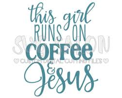 See more ideas about jesus, coffee quotes, coffee. This Girl Runs On Coffee And Jesus Custom Diy Iron On Vinyl Adult Shirt Decal Cutting File In Svg Eps Dxf Jpeg And Png Format Svg Salon