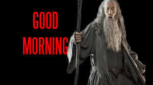 Gandalf Good Morning Quote Best of Good Morning Gandalf Lord Of The Rings YTP YouTube