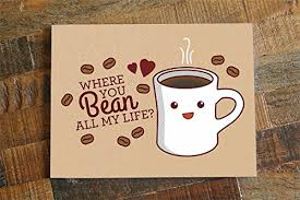 coffee love. Unique Love Coffee Love Card  Where You Bean All My Life Funny Love Card With C