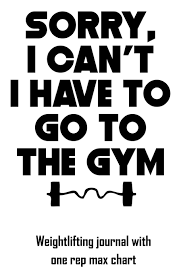 Sorry I Cant I Have To Go To The Gym Weightlifting