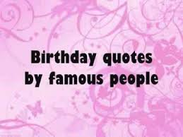 Famous Birthday Quotes Beauteous Birthday Quotes By Famous People Wise Quotes About Birthdays The