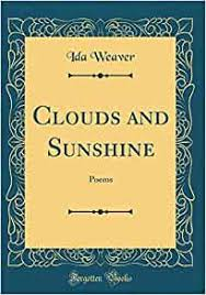 Clouds and Sunshine: Poems (Classic Reprint): Weaver, Ida: 9780332168241:  Amazon.com: Books