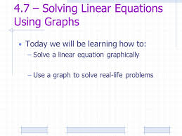 2 today we will be learning how to solve a linear equation graphically use a graph to solve real life problems