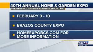 greater brazos valley builders association hosts 40th annual home garden expo
