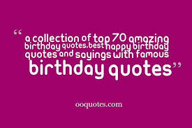 Famous Birthday Quotes Mesmerizing A Collection Of Top 48 Amazing Birthday QuotesBest Happy Birthday