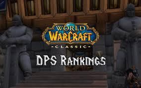 Wow Classic Dps Rankings Warcraft Tavern