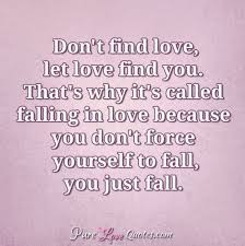 Finding Love Quotes Mesmerizing Don't Find Love Let Love Find You That's Why It's Called Falling