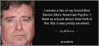 American Psycho Quotes Amazing Jay McInerney Quote I Remain A Fan Of My Friend Bret Easton Ellis's