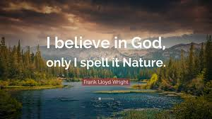 frank lloyd wright quote ldquo i believe in god only i spell it frank lloyd wright quote ldquoi believe in god only i spell it nature