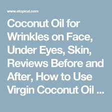 coconut oil for wrinkles on face under eyes skin reviews before and after