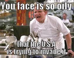Oily Faces - quickmeme via Relatably.com