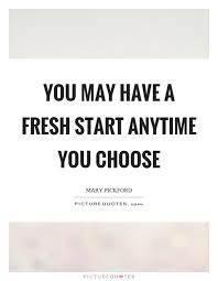 Fresh Start Quotes Stunning You May Have A Fresh Start Anytime You Choose Picture Quotes