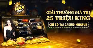 Cổng game quốc tế Max Fun, King Fun tưng bừng sự kiện Vận may casino giải  thưởng đến 25 Triệu   Quảng Bá Kinh Doanh