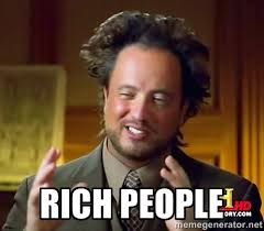 Rich people - Ancient Aliens | Meme Generator via Relatably.com