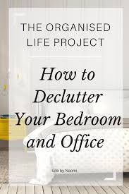 Organised Bedroom The Organised Life Project 3 Decluttering The Bedrooms And The