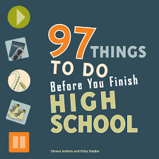 Things To Do After High School Amazon Com 97 Things To Do Before You Finish High School