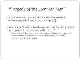 "analysis arthur miller ""tragedy of the common man  3 ""tragedy of the common man"" arthur miller s essay"