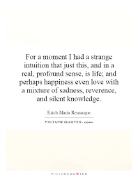 Profound Quotes About Life Amazing For A Moment I Had A Strange Intuition That Just This And In A