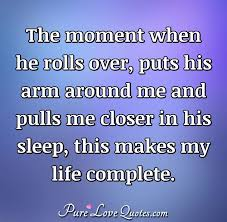 The Moment When He Rolls Over Puts His Arm Around Me And Pulls Me