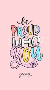 Wallpaper Be Proud Of Who You Are By Gocase Citations Quotes
