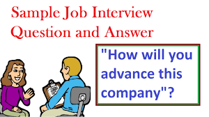 sample job interview questions and answers how will you advance sample job interview questions and answers how will you advance this company