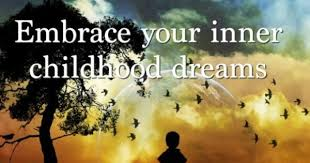 Childhood Dreams Quotes Best of Embrace Your Inner Childhood Dreams