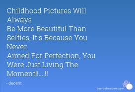 Beautiful Childhood Quotes Best Of Childhood Pictures Will Always Be More Beautiful Than Selfies It's