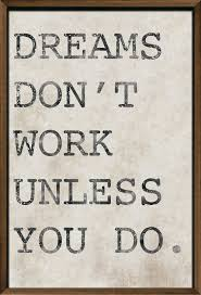 dreams don t work unless you do neutral framed wall art
