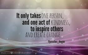 It Only Takes One Person And One Act Of Kindness To Inspire Others Amazing Quotes About Inspiring Others