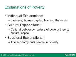 chapter wealth and poverty u s and global economic inequities  explanations of poverty individual explanations laziness human capital blaming the victim cultural