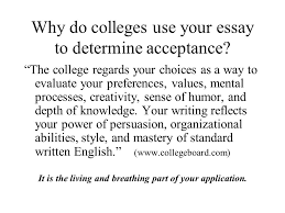 college admission essays why your choice of essay matters ppt  why do colleges use your essay to determine acceptance