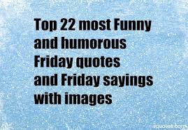 Friday Inspirational Quotes Beauteous Top 48 Most Funny And Humorous Friday Quotes And Friday Sayings With