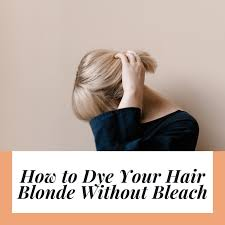 dye your hair blonde without bleach
