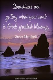 "Quote By Steve Maraboli ""Sometimes Not Getting What You Want Is Impressive Gods Quotes"