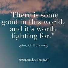 Jrr Tolkien Quotes On Christianity Best Of There Is Some Good In This World And It's Worth Fighting For