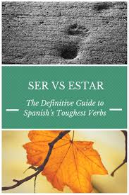 Ser Vs Estar Chart Ser Vs Estar The Definitive Guide To Spanishs Most Testing