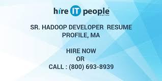 Hadoop Developer Resume Gorgeous Sr Hadoop Developer Resume Profile MA Hire IT People We Get IT