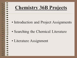 chemistry b projects introduction and project assignments  1 chemistry 36b projects introduction and project assignments searching the chemical literature literature assignment