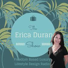 The Erica Duran Show   Freedom Based Luxury Lifestyle Design Radio