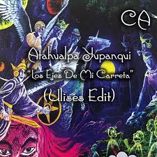 Atahualpa Yupanqui - Los Ejes De Mi Carreta (Ulises Edit) by ❋ Cosmic  Awakenings ❋